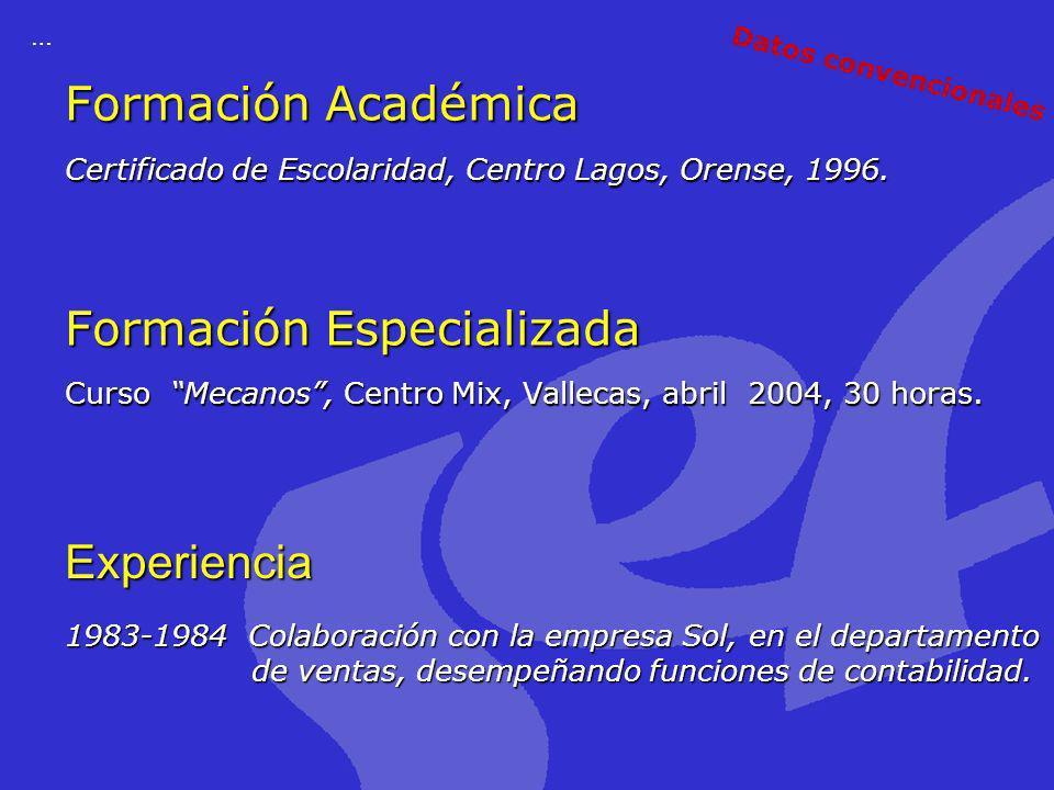 Formación Académica Certificado de Escolaridad, Centro Lagos, Orense, 1996. Formación Especializada Curso Mecanos, Centro Mix, Vallecas, abril 2004, 3