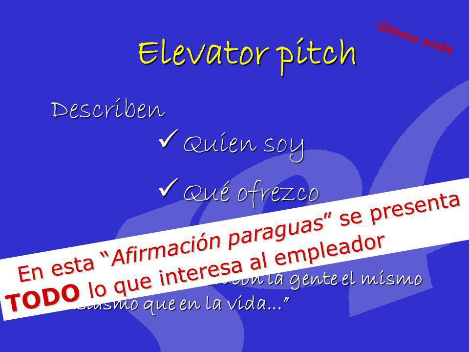 Elevator pitch Describen Quien soy Quien soy Qué ofrezco Qué ofrezco Aplico en mi relación con la gente el mismo entusiasmo que en la vida... En esta