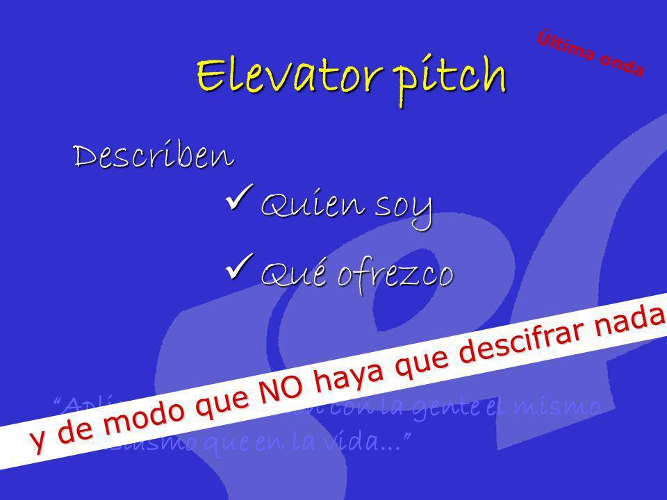 Elevator pitch Describen Quien soy Quien soy Qué ofrezco Qué ofrezco Aplico en mi relación con la gente el mismo entusiasmo que en la vida... y de mod