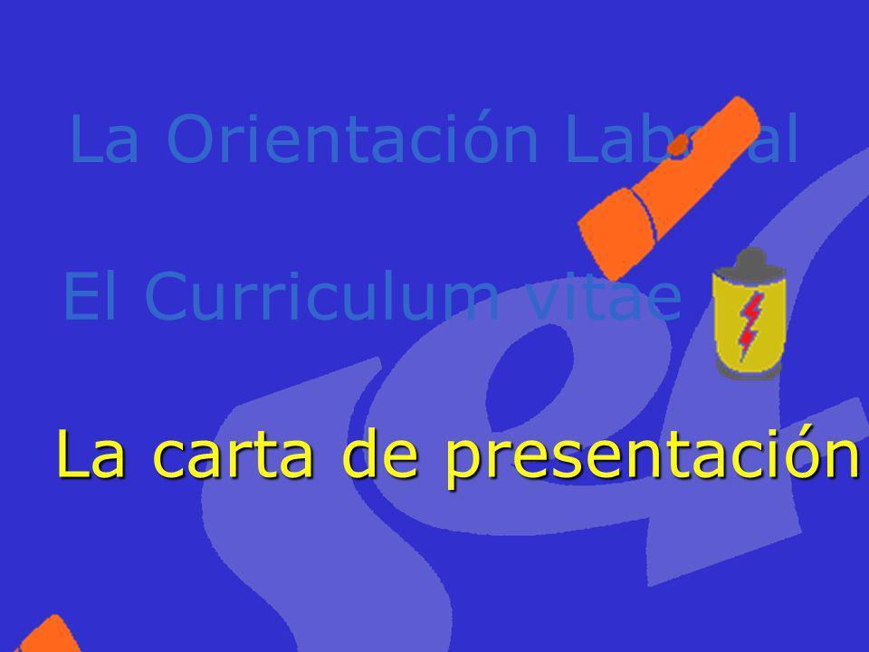 La carta de presentación El Curriculum vitae La Orientación Laboral