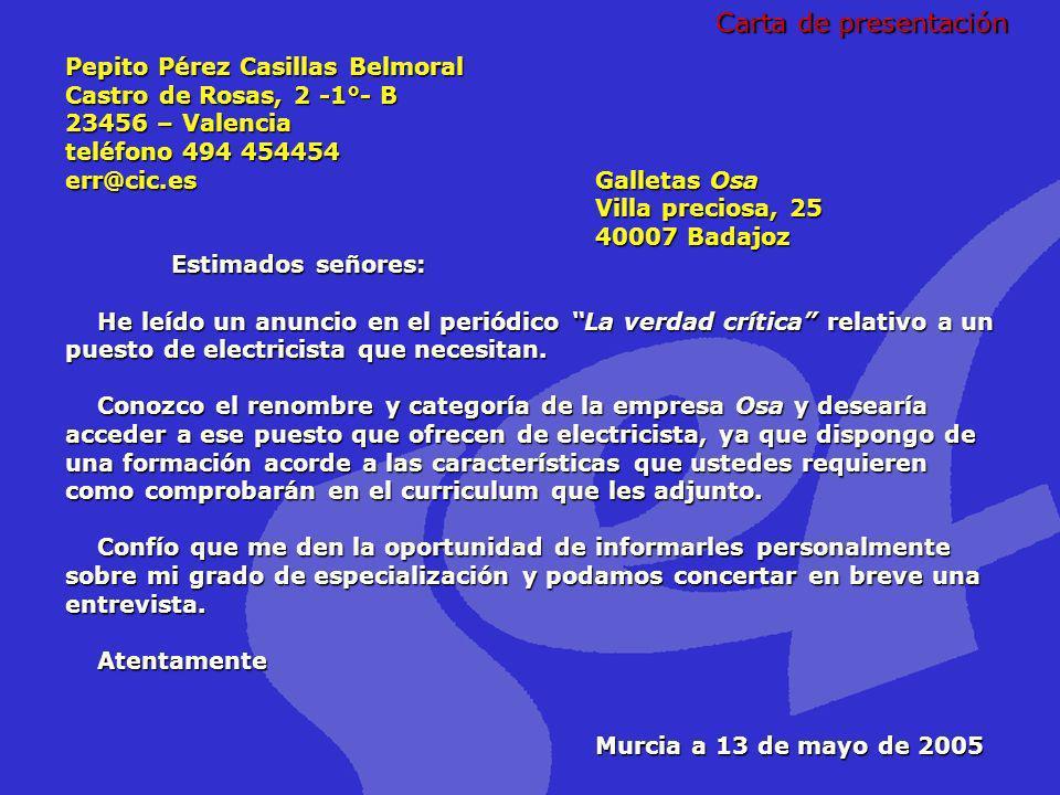 Pepito Pérez Casillas Belmoral Castro de Rosas, 2 -1°- B 23456 – Valencia teléfono 494 454454 err@cic.es Galletas Osa Villa preciosa, 25 40007 Badajoz