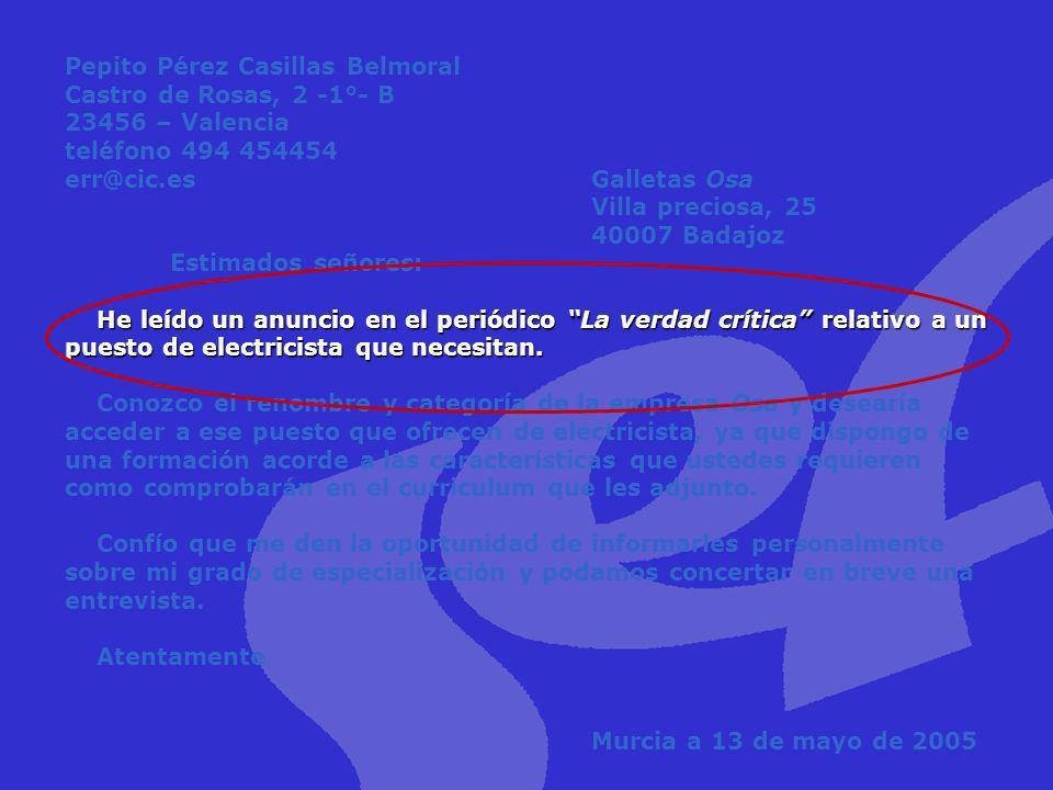 He leído un anuncio en el periódico La verdad crítica relativo a un puesto de electricista que necesitan. Pepito Pérez Casillas Belmoral Castro de Ros