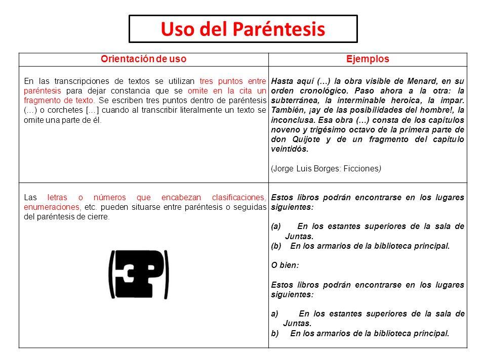 Uso del Paréntesis Orientación de usoEjemplos En las transcripciones de textos se utilizan tres puntos entre paréntesis para dejar constancia que se o
