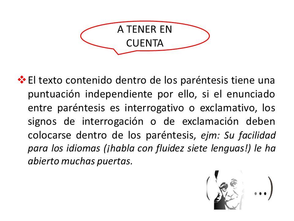 El texto contenido dentro de los paréntesis tiene una puntuación independiente por ello, si el enunciado entre paréntesis es interrogativo o exclamati