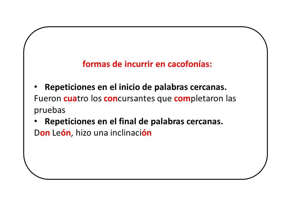 formas de incurrir en cacofonías: Repeticiones en el inicio de palabras cercanas. Fueron cuatro los concursantes que completaron las pruebas Repeticio