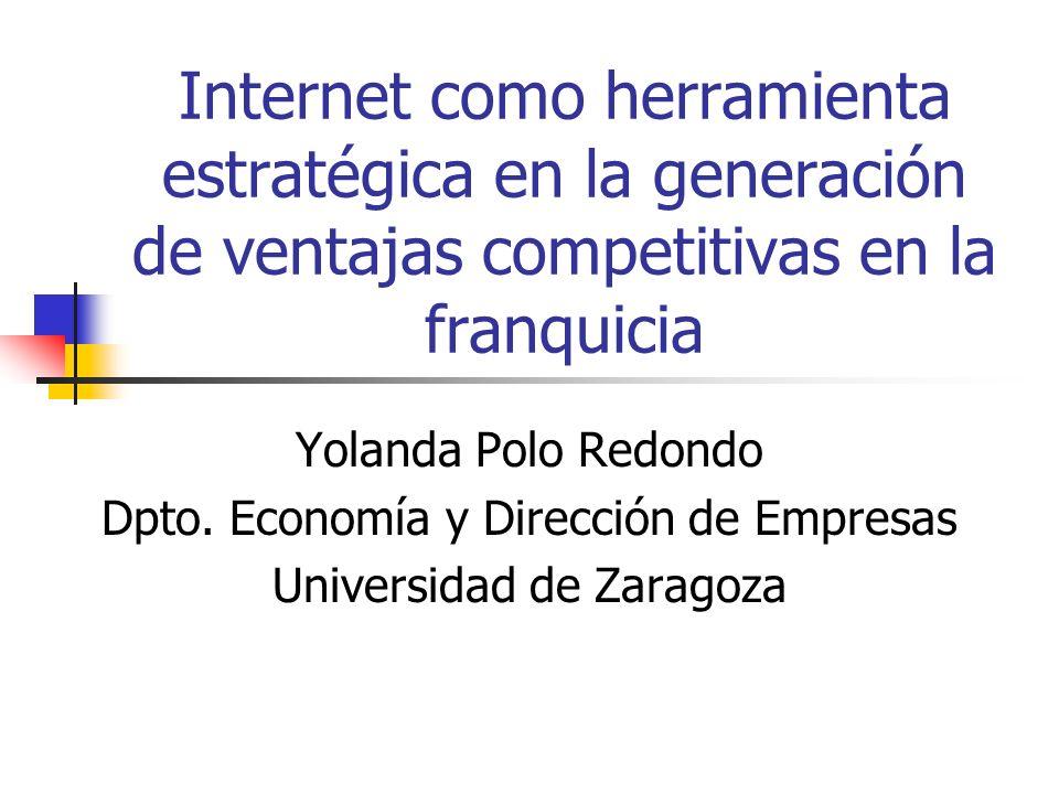 Internet como herramienta estratégica en la generación de ventajas competitivas en la franquicia Yolanda Polo Redondo Dpto. Economía y Dirección de Em
