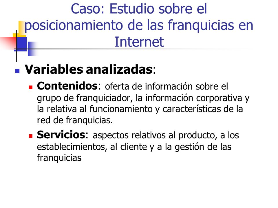 Caso: Estudio sobre el posicionamiento de las franquicias en Internet Variables analizadas: Contenidos: oferta de información sobre el grupo de franqu