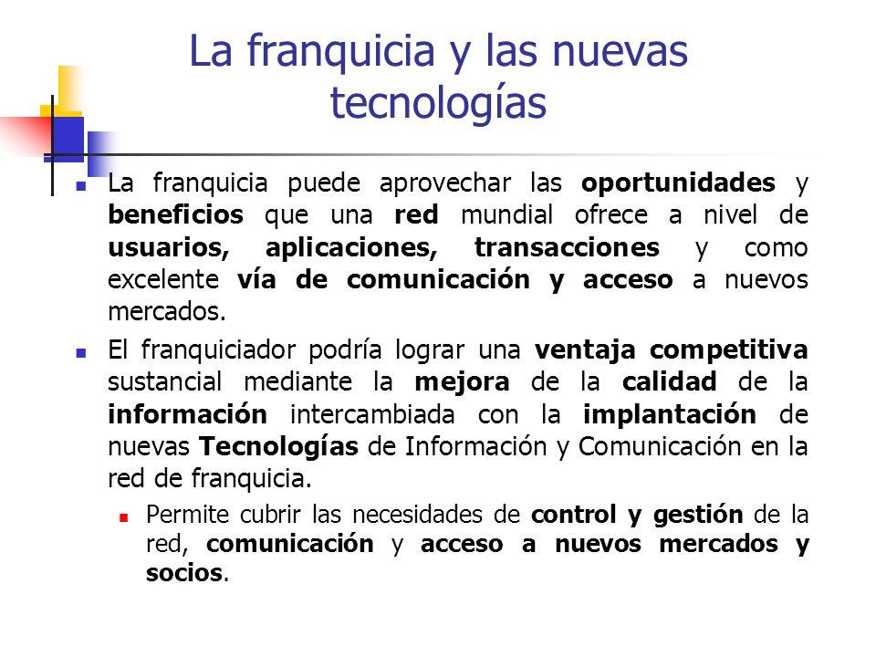 La franquicia y las nuevas tecnologías La franquicia puede aprovechar las oportunidades y beneficios que una red mundial ofrece a nivel de usuarios, a