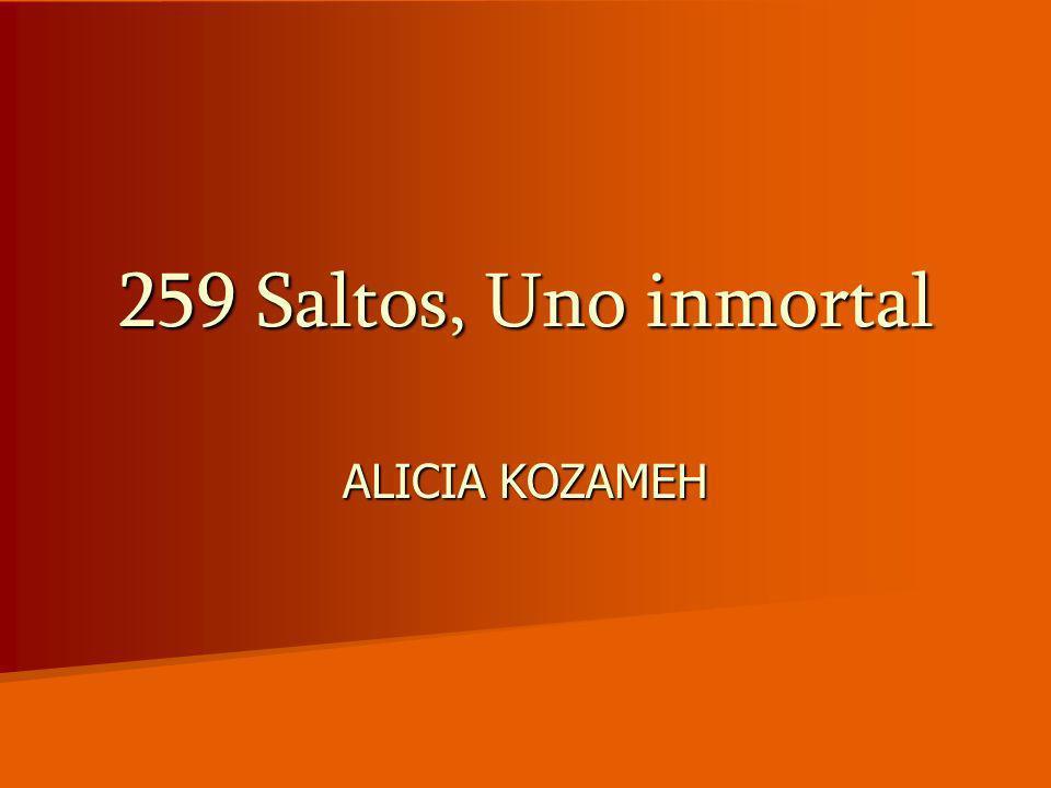 259 Saltos, Uno inmortal ALICIA KOZAMEH
