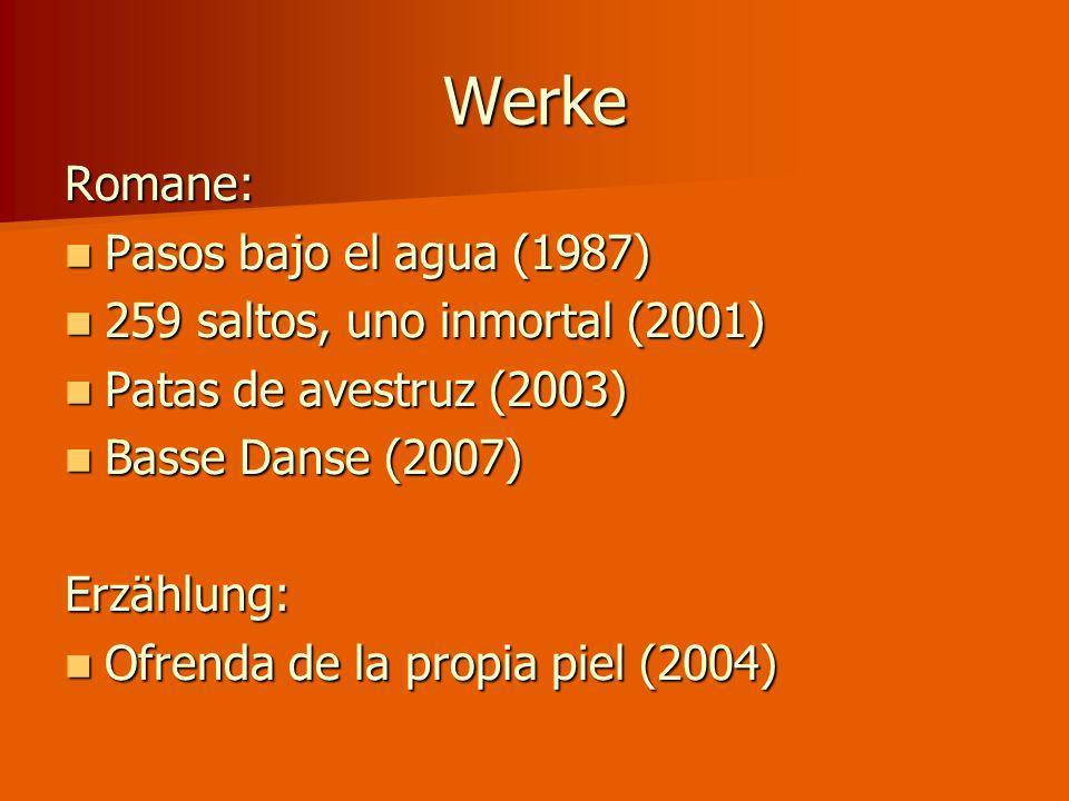 Werke Romane: Pasos bajo el agua (1987) Pasos bajo el agua (1987) 259 saltos, uno inmortal (2001) 259 saltos, uno inmortal (2001) Patas de avestruz (2003) Patas de avestruz (2003) Basse Danse (2007) Basse Danse (2007)Erzählung: Ofrenda de la propia piel (2004) Ofrenda de la propia piel (2004)