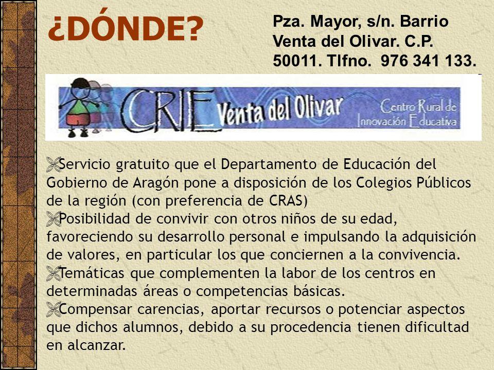 ¿DÓNDE? Pza. Mayor, s/n. Barrio Venta del Olivar. C.P. 50011. Tlfno. 976 341 133. Servicio gratuito que el Departamento de Educación del Gobierno de A