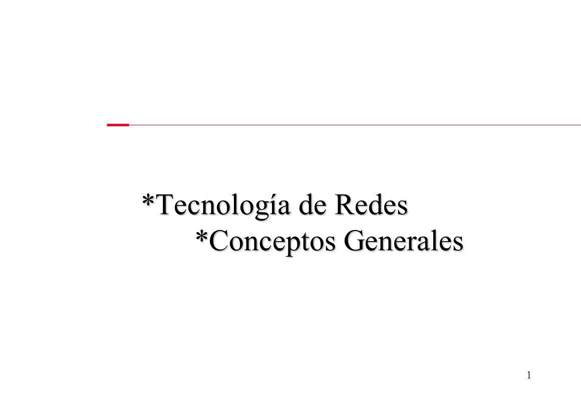 1 *Tecnología de Redes *Conceptos Generales