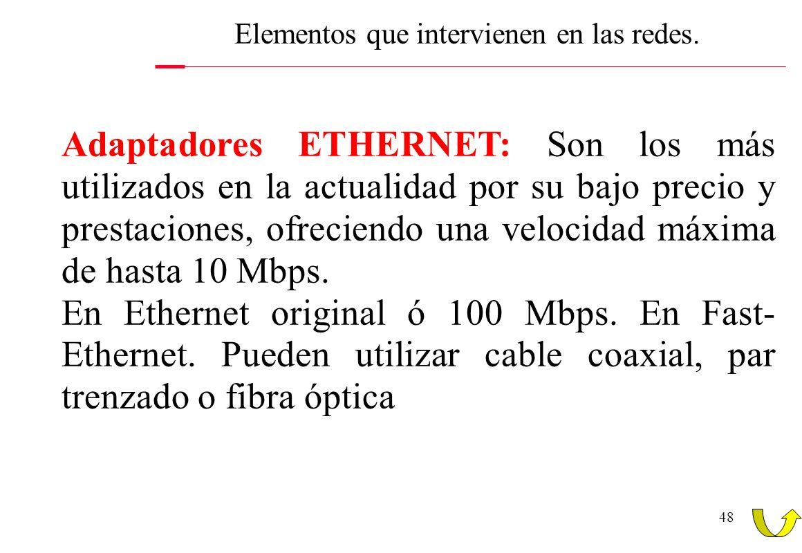 48 Elementos que intervienen en las redes. Adaptadores ETHERNET: Son los más utilizados en la actualidad por su bajo precio y prestaciones, ofreciendo