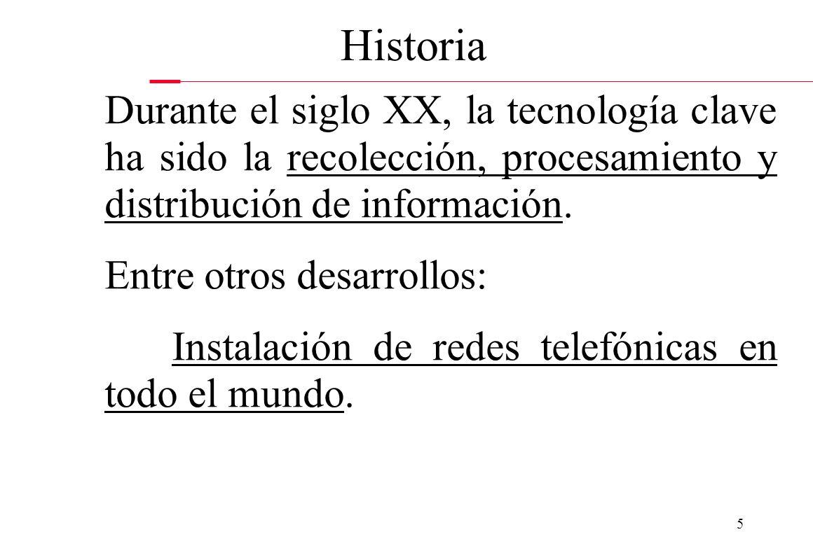5 Historia Durante el siglo XX, la tecnología clave ha sido la recolección, procesamiento y distribución de información. Entre otros desarrollos: Inst