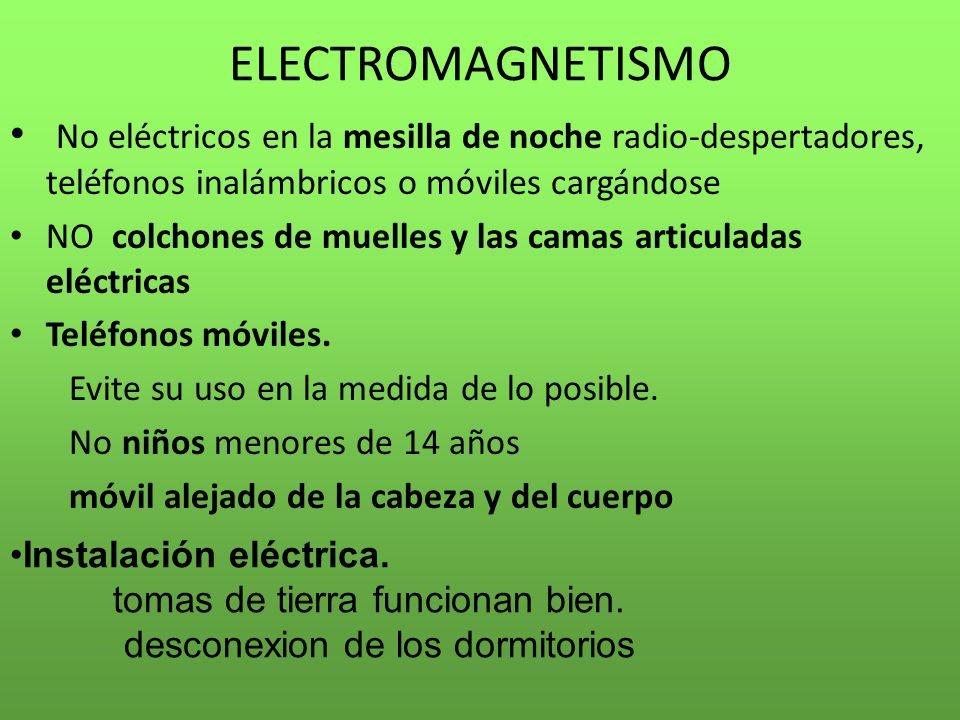 ELECTROMAGNETISMO No eléctricos en la mesilla de noche radio-despertadores, teléfonos inalámbricos o móviles cargándose NO colchones de muelles y las camas articuladas eléctricas Teléfonos móviles.