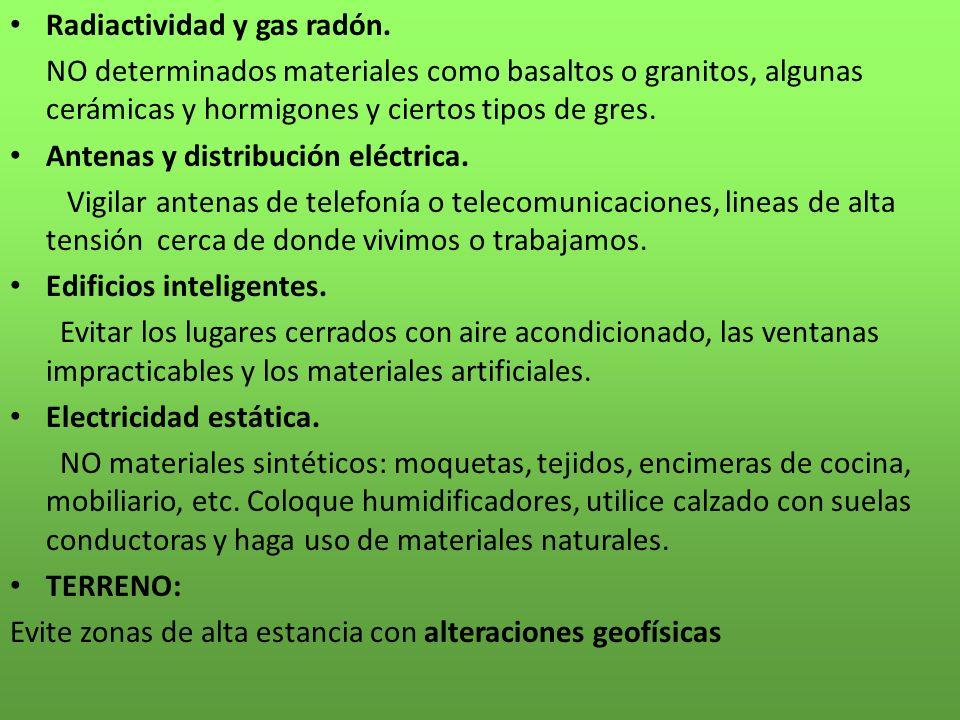 Radiactividad y gas radón. NO determinados materiales como basaltos o granitos, algunas cerámicas y hormigones y ciertos tipos de gres. Antenas y dist