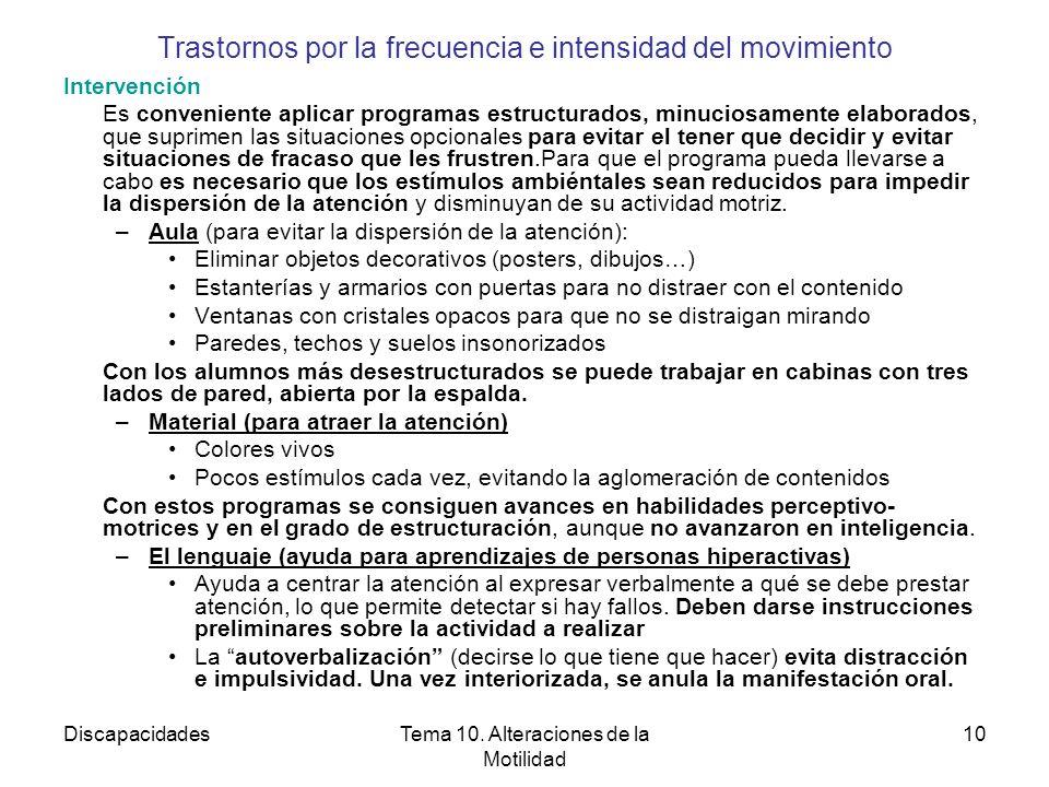 DiscapacidadesTema 10. Alteraciones de la Motilidad 10 Trastornos por la frecuencia e intensidad del movimiento Intervención Es conveniente aplicar pr