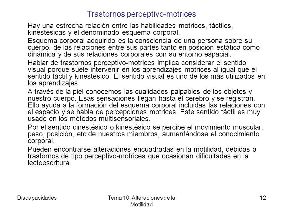 DiscapacidadesTema 10. Alteraciones de la Motilidad 12 Trastornos perceptivo-motrices Hay una estrecha relación entre las habilidades motrices, táctil