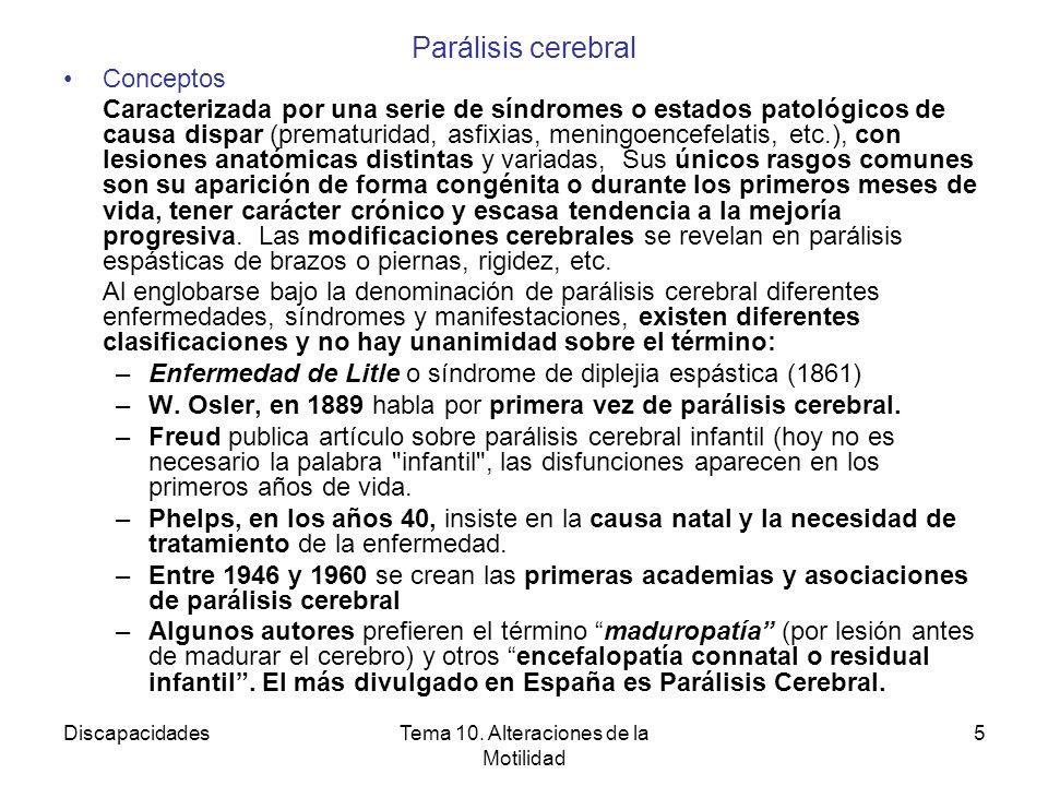 DiscapacidadesTema 10. Alteraciones de la Motilidad 5 Parálisis cerebral Conceptos Caracterizada por una serie de síndromes o estados patológicos de c