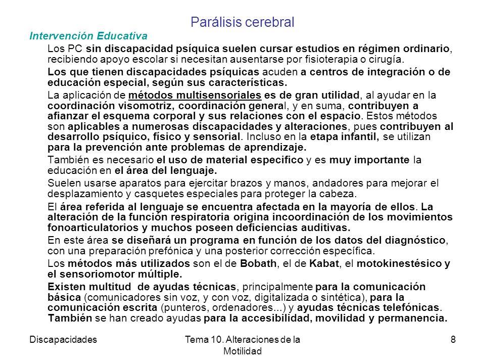 DiscapacidadesTema 10. Alteraciones de la Motilidad 8 Parálisis cerebral Intervención Educativa Los PC sin discapacidad psíquica suelen cursar estudio