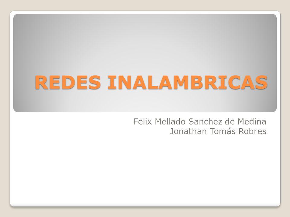 REDES INALAMBRICAS Felix Mellado Sanchez de Medina Jonathan Tomás Robres