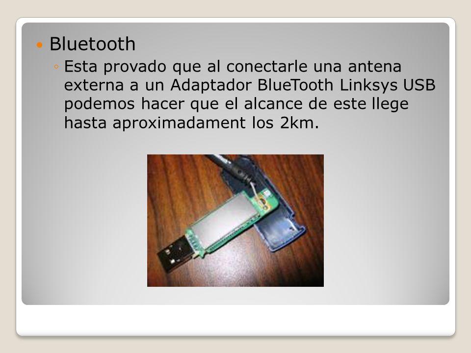 Bluetooth Esta provado que al conectarle una antena externa a un Adaptador BlueTooth Linksys USB podemos hacer que el alcance de este llege hasta apro