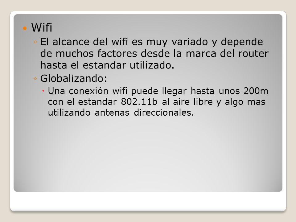 Wifi El alcance del wifi es muy variado y depende de muchos factores desde la marca del router hasta el estandar utilizado. Globalizando: Una conexión
