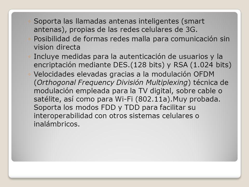 Soporta las llamadas antenas inteligentes (smart antenas), propias de las redes celulares de 3G. Posibilidad de formas redes malla para comunicación s