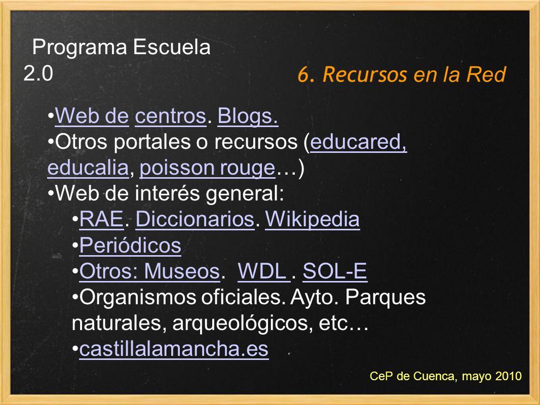 6. Recursos en la Red Programa Escuela 2.0 CeP de Cuenca, mayo 2010 Web de centros. Blogs.Web decentrosBlogs. Otros portales o recursos (educared, edu