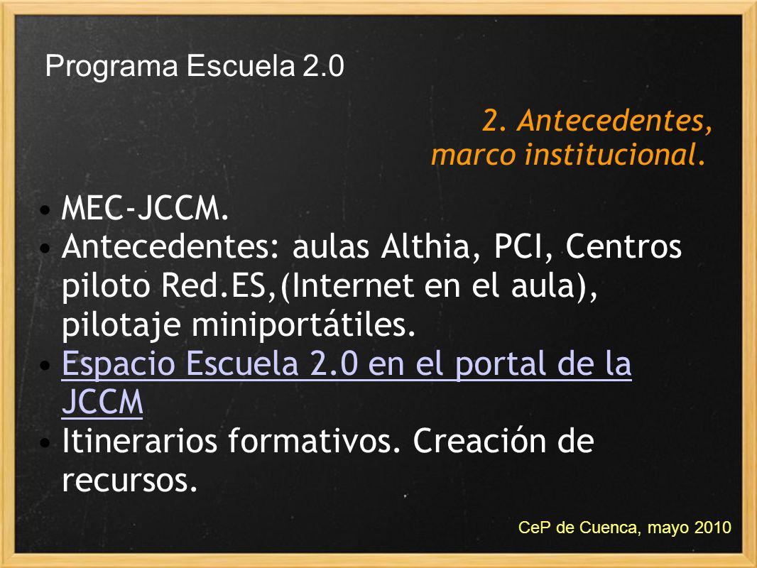 MEC-JCCM. Antecedentes: aulas Althia, PCI, Centros piloto Red.ES,(Internet en el aula), pilotaje miniportátiles. Espacio Escuela 2.0 en el portal de l