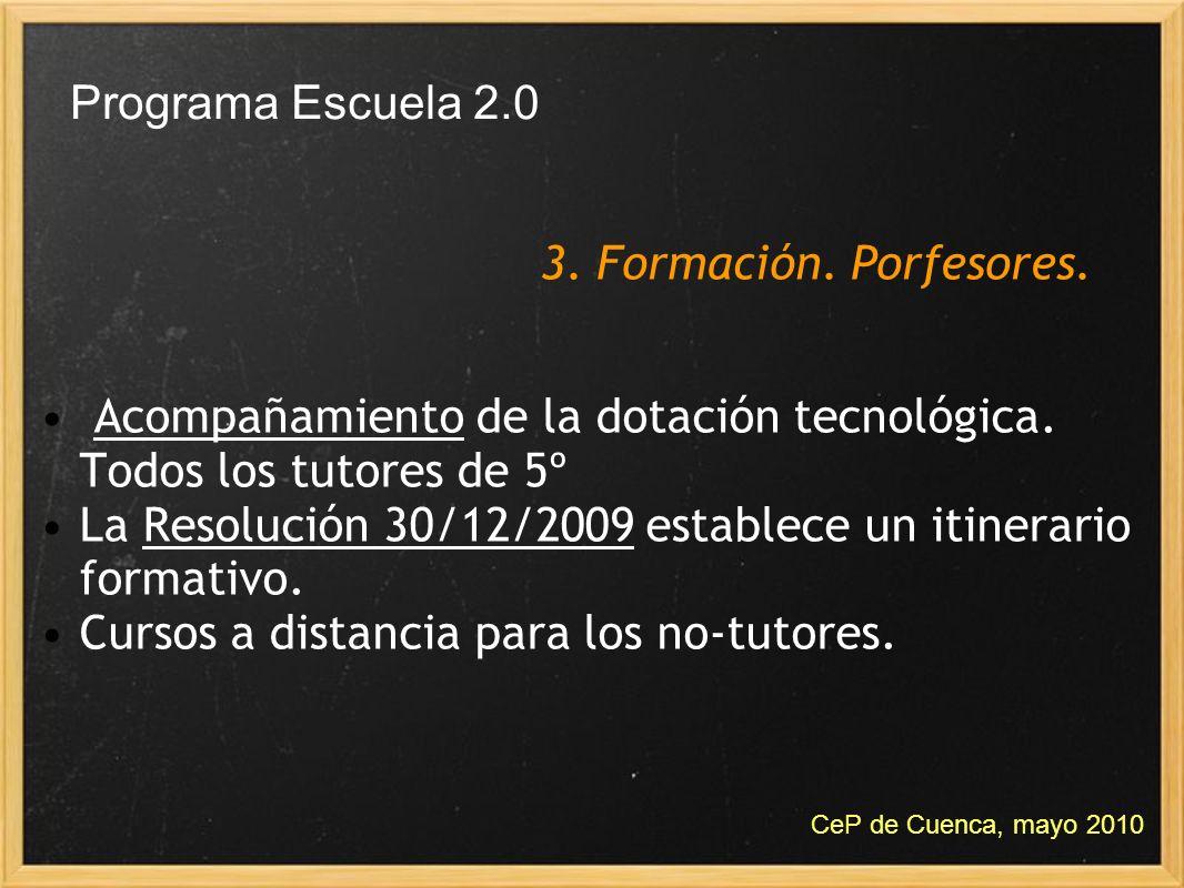 Acompañamiento de la dotación tecnológica. Todos los tutores de 5º La Resolución 30/12/2009 establece un itinerario formativo. Cursos a distancia para