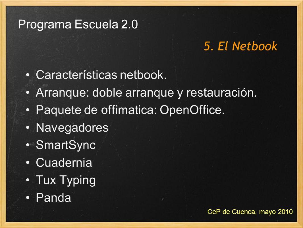 5. El Netbook Programa Escuela 2.0 CeP de Cuenca, mayo 2010 Características netbook. Arranque: doble arranque y restauración. Paquete de offimatica: O