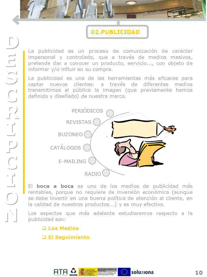 10 La publicidad es un proceso de comunicación de carácter impersonal y controlado, que a través de medios masivos, pretende dar a conocer un producto