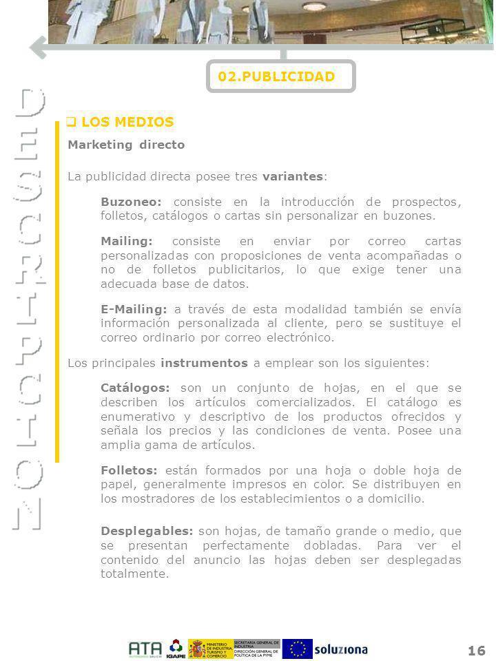 16 02.PUBLICIDAD Marketing directo La publicidad directa posee tres variantes: Buzoneo: consiste en la introducción de prospectos, folletos, catálogos