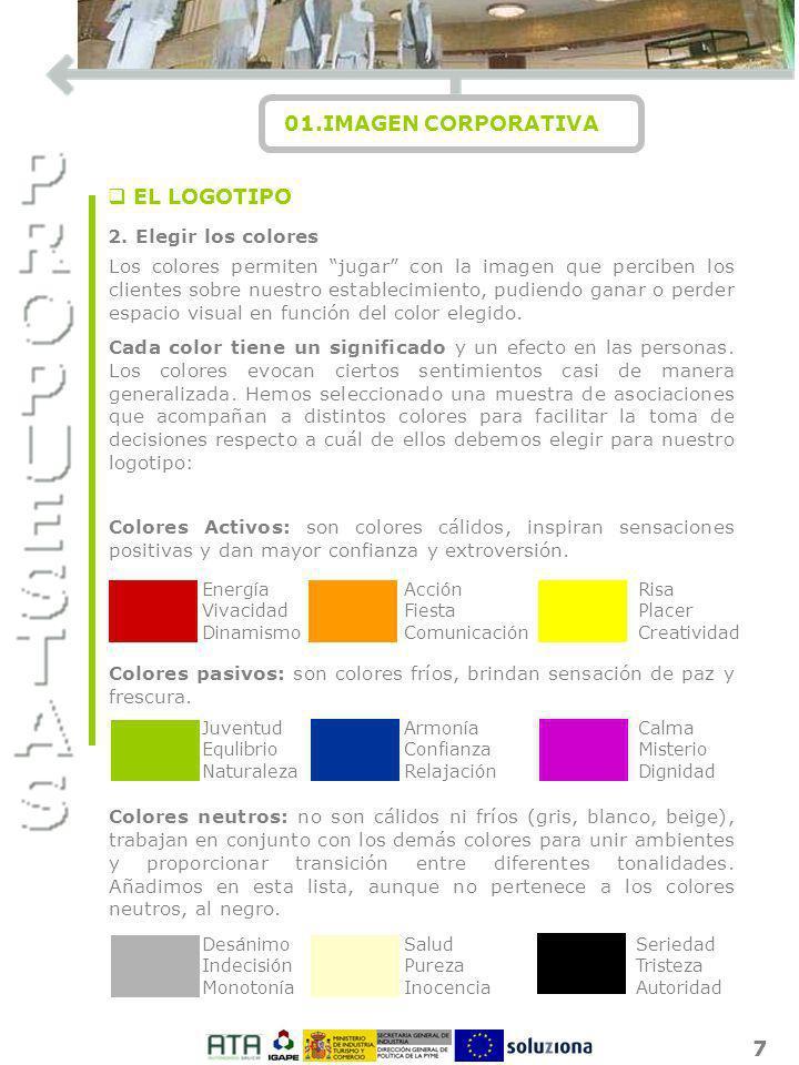 7 01.IMAGEN CORPORATIVA I O N 2. Elegir los colores Los colores permiten jugar con la imagen que perciben los clientes sobre nuestro establecimiento,