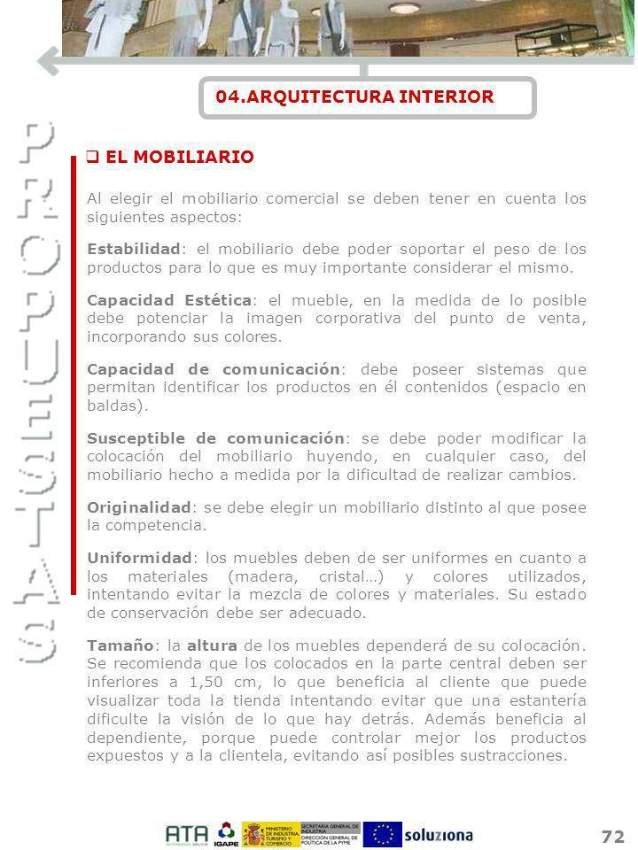72 04.ARQUITECTURA INTERIOR Al elegir el mobiliario comercial se deben tener en cuenta los siguientes aspectos: Estabilidad: el mobiliario debe poder