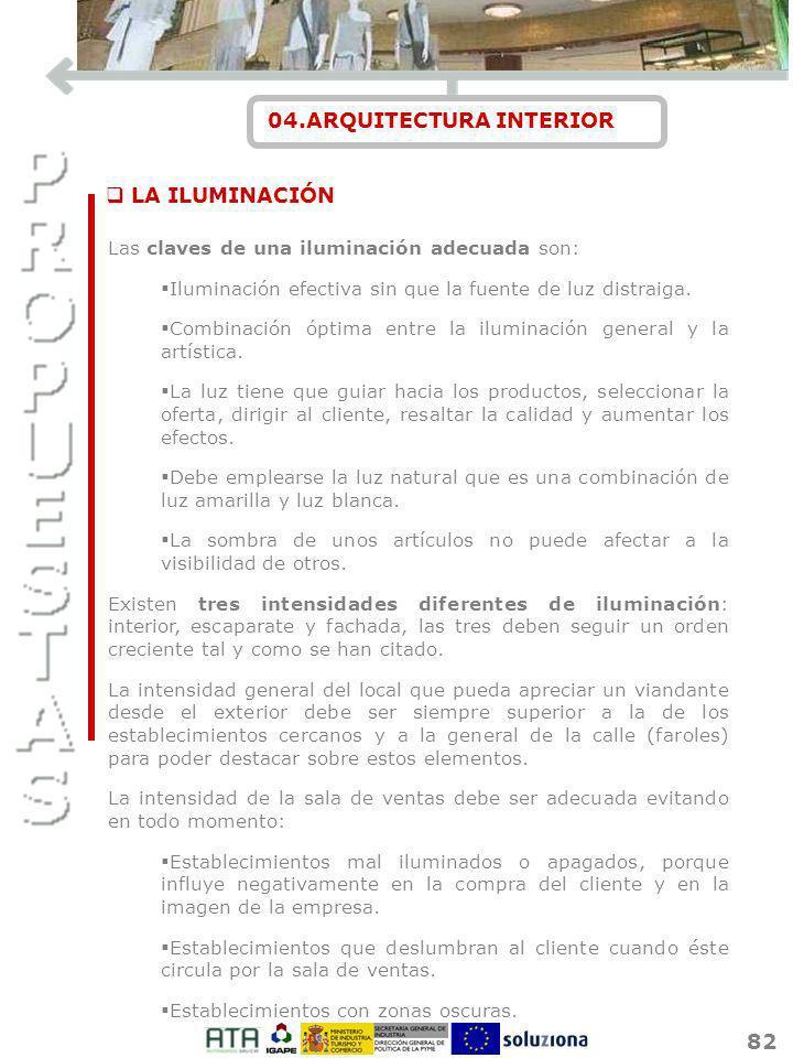 82 04.ARQUITECTURA INTERIOR Las claves de una iluminación adecuada son: Iluminación efectiva sin que la fuente de luz distraiga. Combinación óptima en