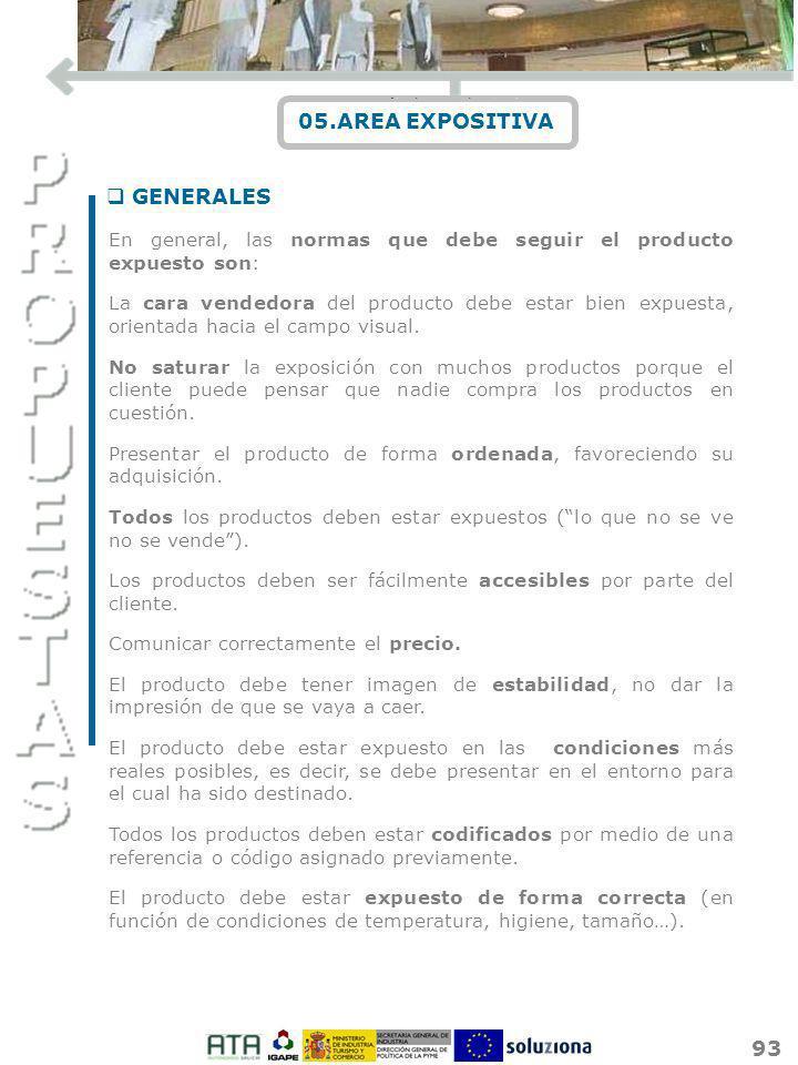 93 05.AREA EXPOSITIVA En general, las normas que debe seguir el producto expuesto son: La cara vendedora del producto debe estar bien expuesta, orient