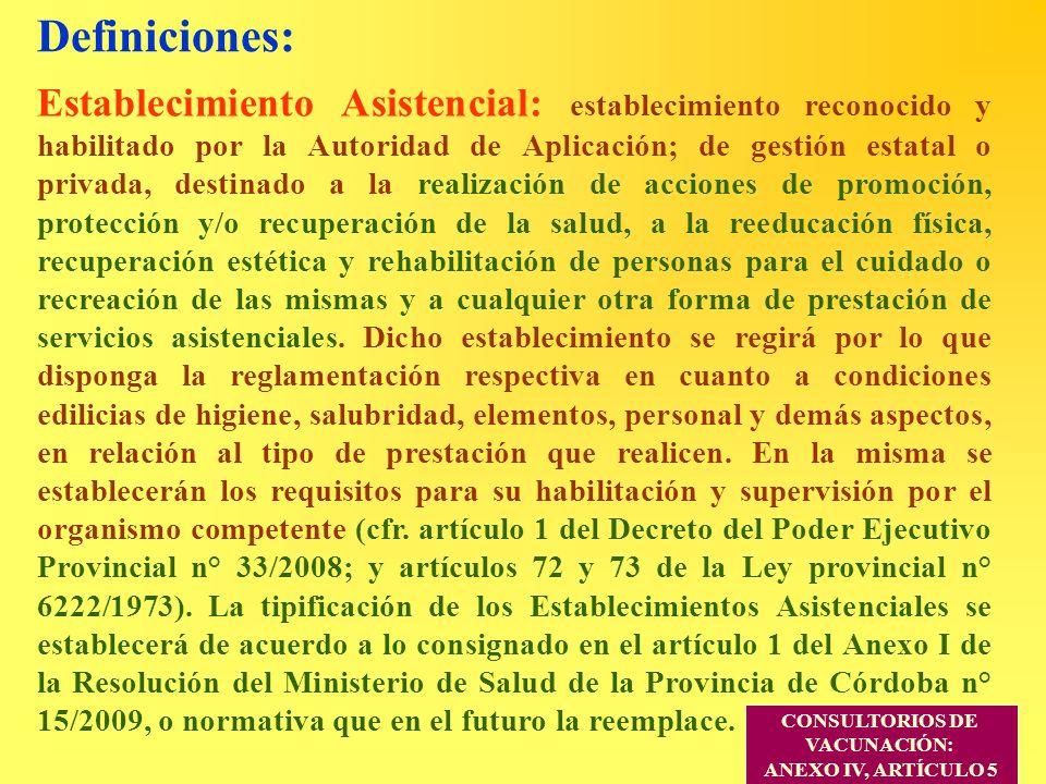 Definiciones: Establecimiento Asistencial: establecimiento reconocido y habilitado por la Autoridad de Aplicación; de gestión estatal o privada, desti