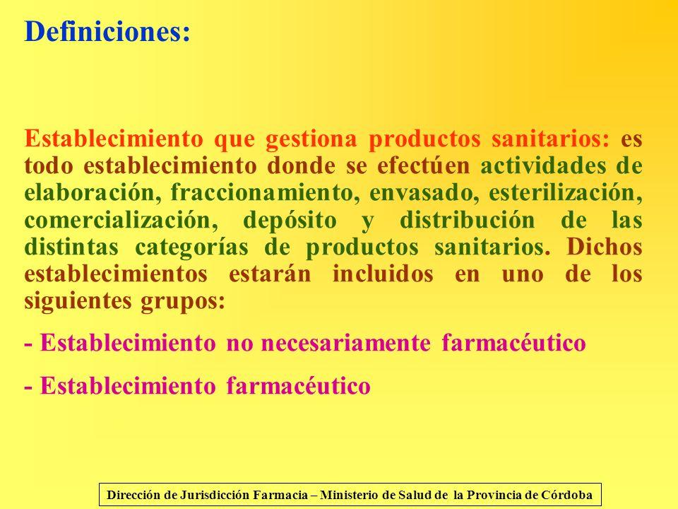 Definiciones: Establecimiento que gestiona productos sanitarios: es todo establecimiento donde se efectúen actividades de elaboración, fraccionamiento