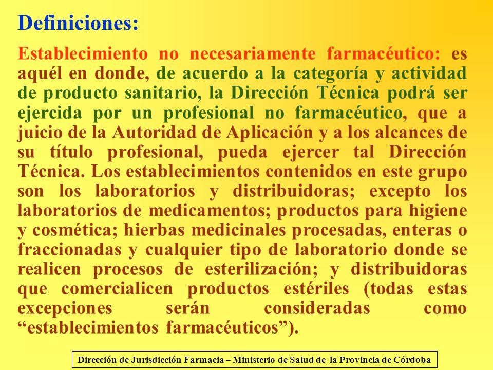 Definiciones: Establecimiento no necesariamente farmacéutico: es aquél en donde, de acuerdo a la categoría y actividad de producto sanitario, la Direc