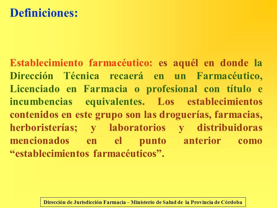 Definiciones: Establecimiento farmacéutico: es aquél en donde la Dirección Técnica recaerá en un Farmacéutico, Licenciado en Farmacia o profesional co