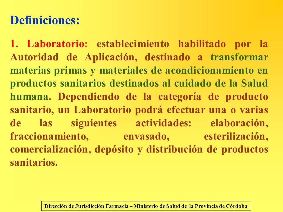 Definiciones: 1. Laboratorio: establecimiento habilitado por la Autoridad de Aplicación, destinado a transformar materias primas y materiales de acond