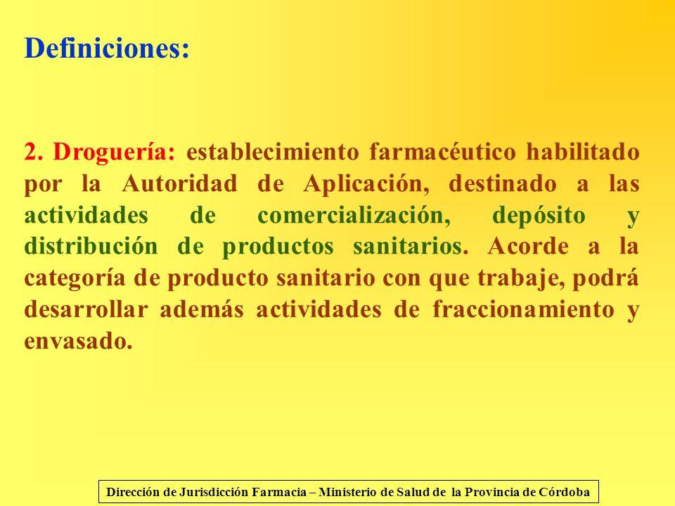 Definiciones: 2. Droguería: establecimiento farmacéutico habilitado por la Autoridad de Aplicación, destinado a las actividades de comercialización, d