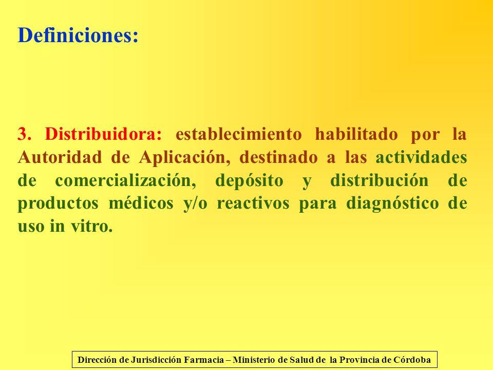 Definiciones: 3. Distribuidora: establecimiento habilitado por la Autoridad de Aplicación, destinado a las actividades de comercialización, depósito y