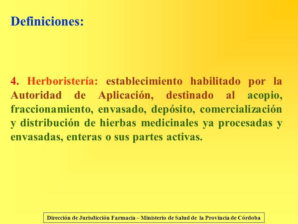 Definiciones: 4. Herboristería: establecimiento habilitado por la Autoridad de Aplicación, destinado al acopio, fraccionamiento, envasado, depósito, c