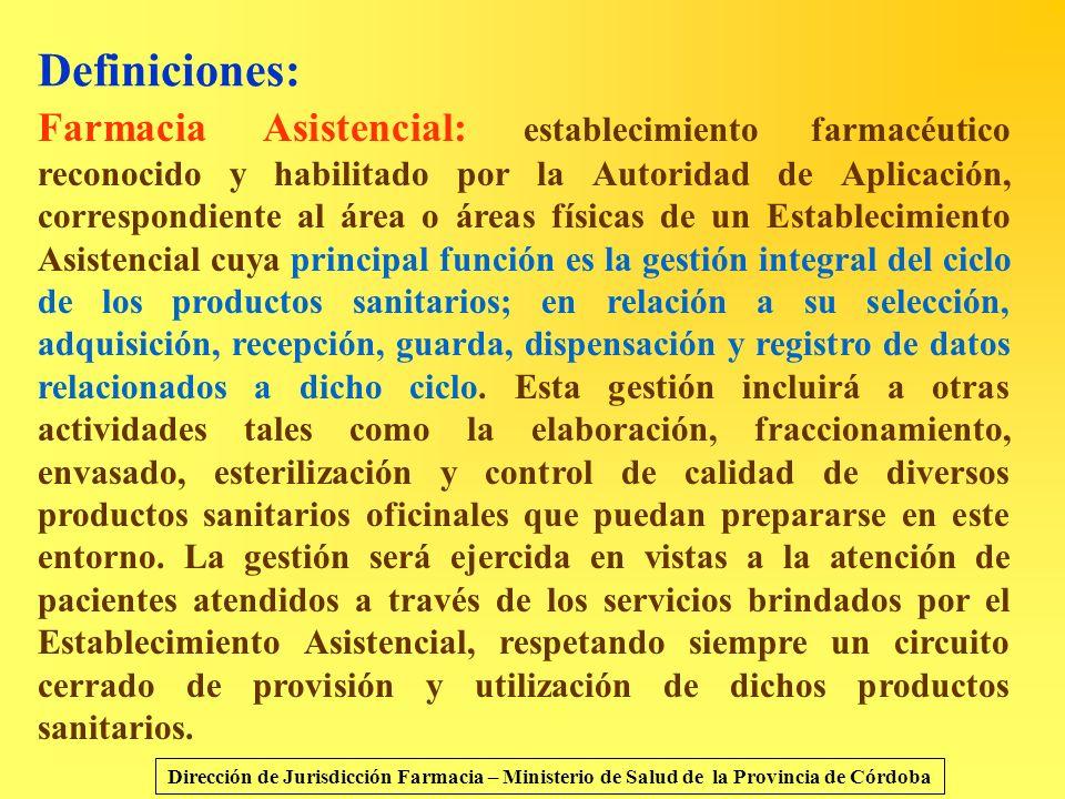 Definiciones: Farmacia Asistencial: establecimiento farmacéutico reconocido y habilitado por la Autoridad de Aplicación, correspondiente al área o áre