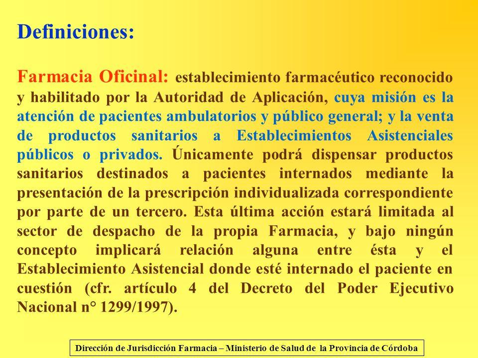 Definiciones: Farmacia Oficinal: establecimiento farmacéutico reconocido y habilitado por la Autoridad de Aplicación, cuya misión es la atención de pa