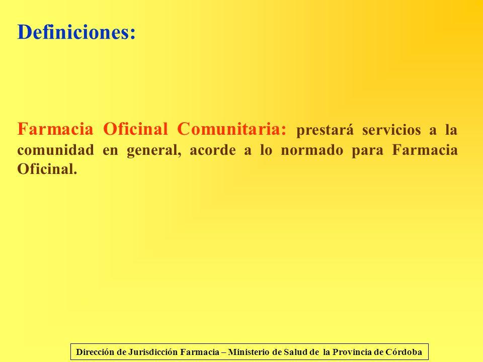 Definiciones: Farmacia Oficinal Comunitaria: prestará servicios a la comunidad en general, acorde a lo normado para Farmacia Oficinal. Dirección de Ju