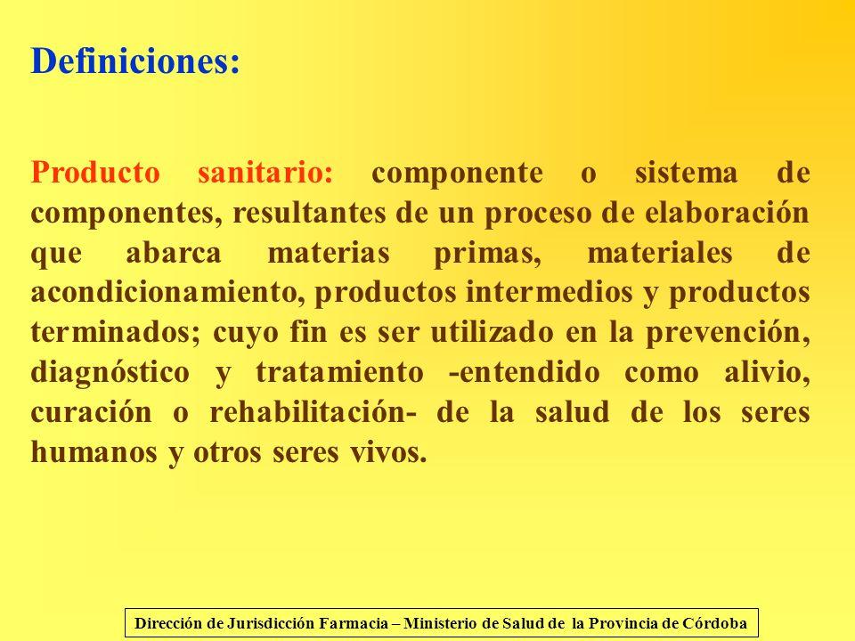 Definiciones: Producto sanitario: componente o sistema de componentes, resultantes de un proceso de elaboración que abarca materias primas, materiales